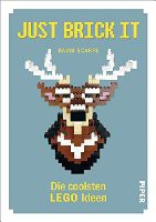 Just Brick It!: Die coolsten LEGO-Ideen