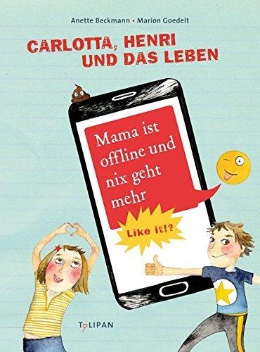Carlotta, Henri und das Leben: Mama ist offline und nix geht mehr