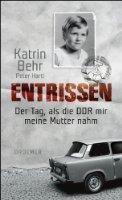 Entrissen: Der Tag, als die DDR mir meine Mutter nahm